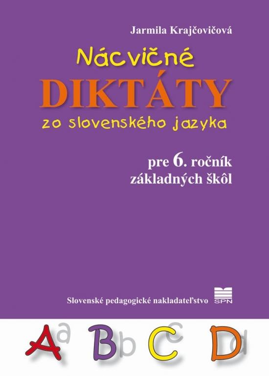 Nácvičné diktáty zo slovenského jazyka pre 6. ročník ZŠ - Jarmila Krajčovičová