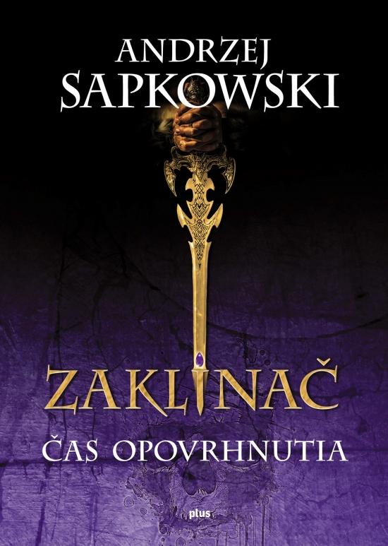 Zaklínač IV Čas opovrhnutia - Andrzej Sapkowski
