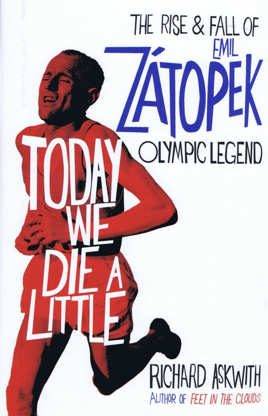 Today We Die a Little : The Rise and Fall of Emil Zatopek, Olympic Legend - Richard Askwith