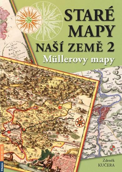 Staré mapy naší země 2 - Müllerovy mapy - Zdeněk Kučera