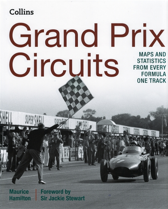 Grand Prix Circuits : Maps and Statistics from Every Formula One Track - Maurice Hamilton