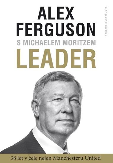 Leader - 38 let v čele nejen Manchester United - Alex Ferguson, Michael Moritz