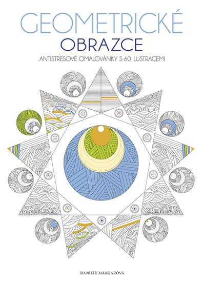 Geometrické obrazce - Antistresové omalovánky s 60 ilustracemi - Daniele Margarová