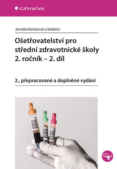 Ošetřovatelství pro střední zdravotnické školy 2. ročník - 2. díl - Jarmila Kelnarová a kolektiv