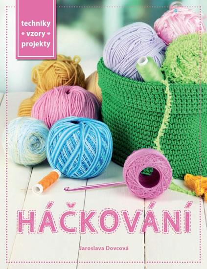 Praktická kniha - Háčkování - Techniky, vzory, projekty - Jaroslava Dovcová