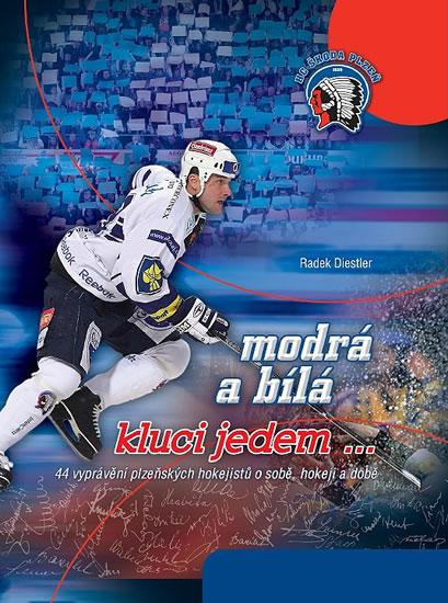 Modrá a bílá kluci jedem...- 44 vyprávění plzeňských hokejistů o sobě, hokeji a době - Radek Diestler