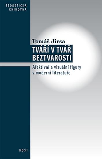 Tváří v tvář beztvarosti - Afektivní a vizuální figury v moderní literatuře - Tomáš Jirsa