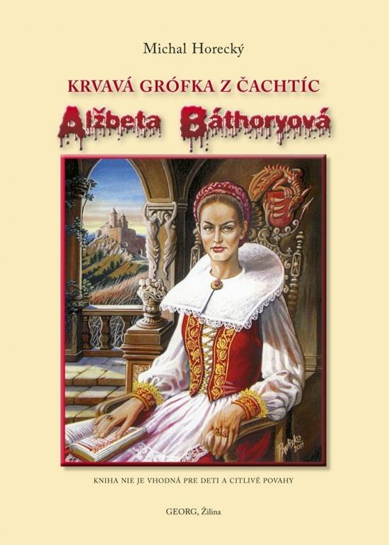 Alžbeta Báthoryová krvavá grófka z Čachtíc