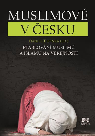 Muslimové v Česku - Etablování muslimů a islámu na veřejnosti - Daniel Topinka