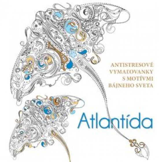 Atlantída. Antistresové vymaľovanky s motívmi bájneho sveta