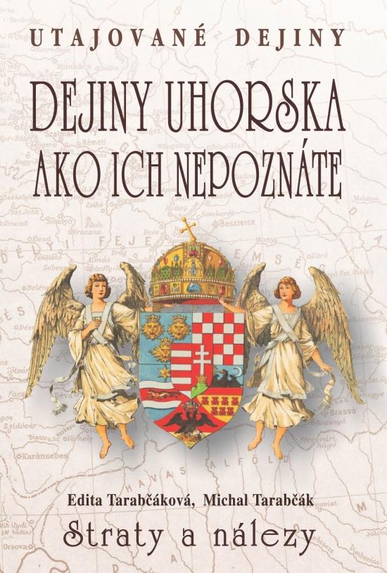 Dejiny Uhorska ako ich nepoznáte - Michal Tarabčák,Edita Tarabčáková