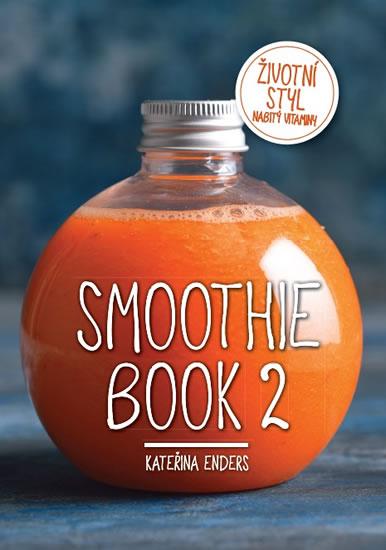 Smoothie Book 2 - Životní styl nabitý vitaminy - Kateřina Enders