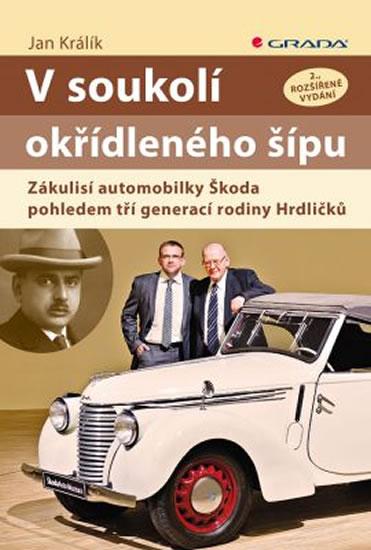 V soukolí okřídleného šípu - Zákulisí automobilky Škoda pohledem tří generací rodiny Hrdličků - 2.vydání - Jan Králík
