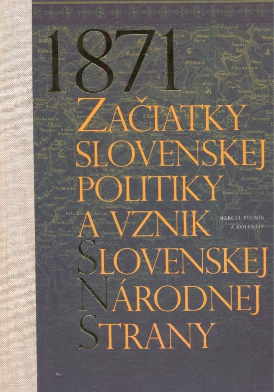 1871-Začiatky slovenskej politiky a vznik Slovenskej národnej strany