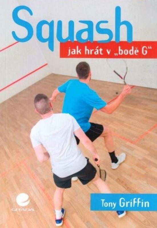 """Squash - Jak hrát v """"bodě G"""" - Tony Griffin"""