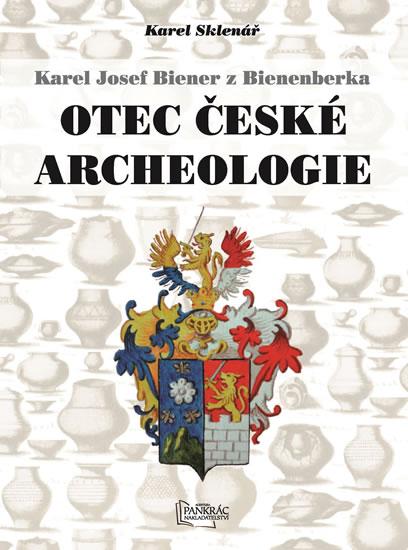 Karel Josef Biener z Bienenberka - Otec české archeologie - Karel Sklenář