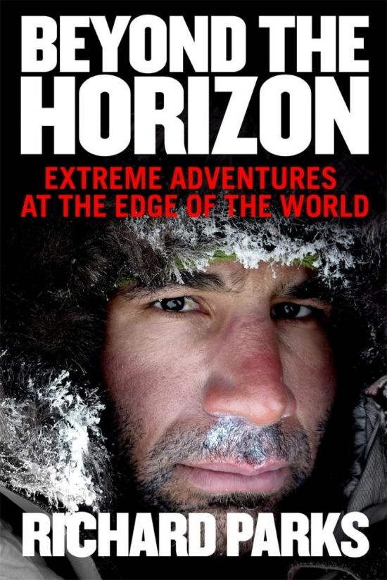 Beyond the Horizon : Extreme Adventures at the Edge of the World - Richard Parks