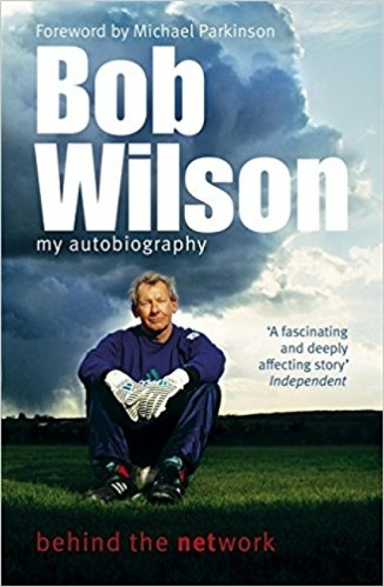 Bob Wilson - Behind the Network : My Autobiography - Bob Wilson