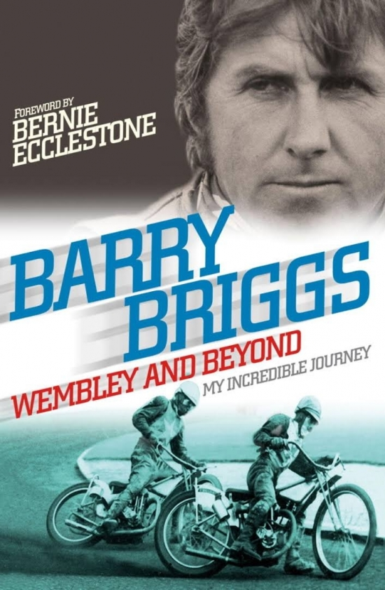 Wembley and Beyond : My Incredible Journey - Barry Briggs