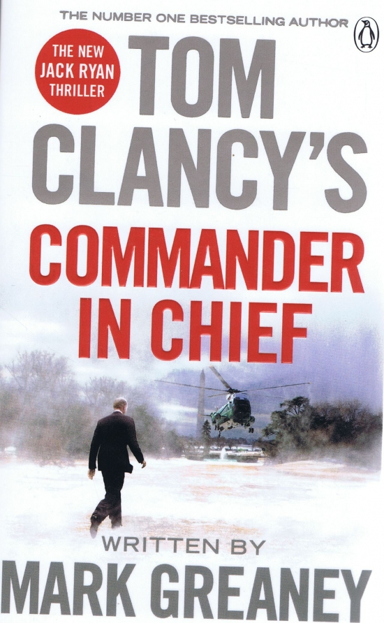 Tom Clancy's Commander-in-Chief : A Jack Ryan Novel - Mark Greaney