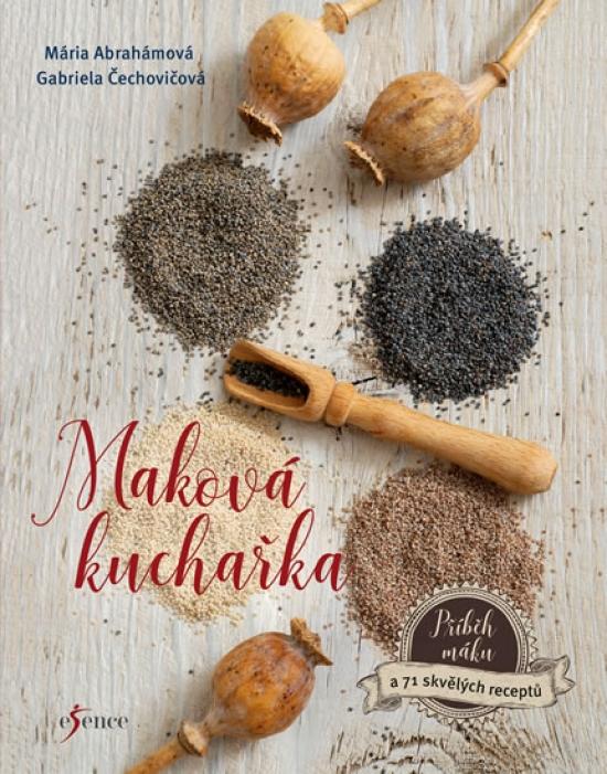 Maková kuchařka - Příběh máku a 71 skvělých receptů - Mária Abrahámová, Gabriela Čechovičová