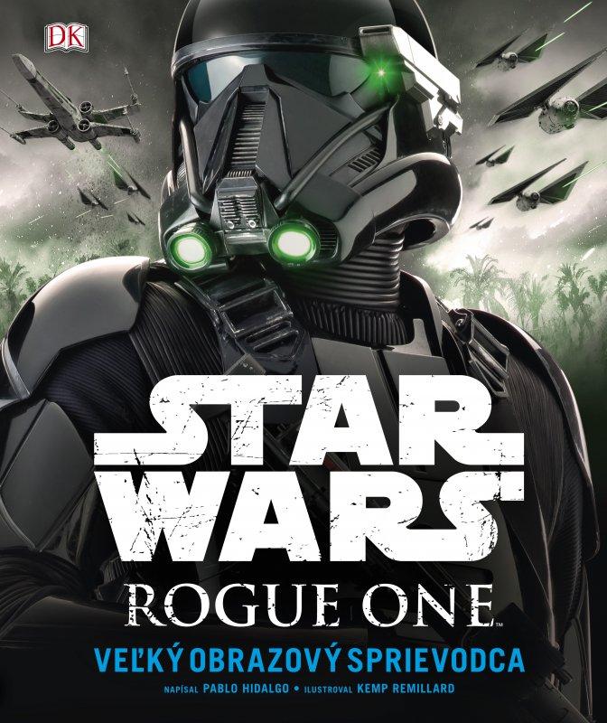 Star Wars: Rogue One Veľký obrazový sprievodca - Pablo Hidalgo, Kemp Remillard