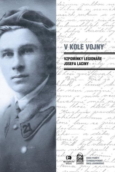V kole vojny - Vzpomínky legionáře Josefa Laciny - 2.vydání - Josef Lacina