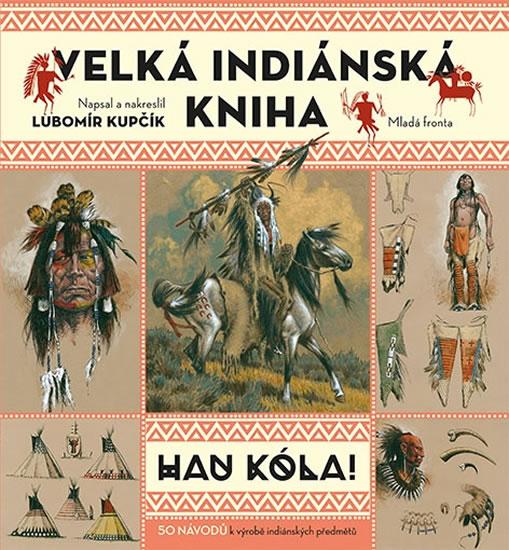 Velká indiánská kniha - HAU KÓLA! - Lubomír Kupčík