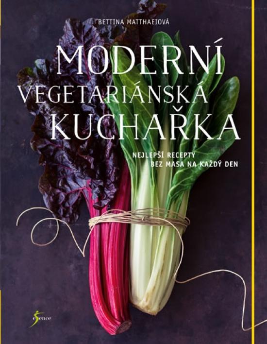 Moderní vegetariánská kuchařka - Bettina Matthaeiová