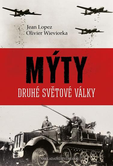 Mýty druhé světové války - Jean Lopez, Olivier Wieviorka
