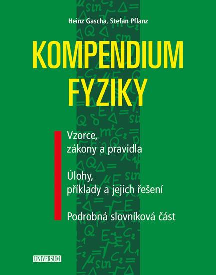 Kompendium fyziky - Vzorce, zákony a pravidla, Úlohy, příklady a jejich řešení, Podrobná slovníková část - 2.vydání - Heinz Gascha, Stefan Pflanz