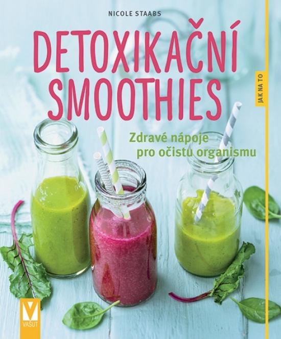 Detoxikační smoothies – zdravé nápoje pro očistu organismu - Nicole Staabsová