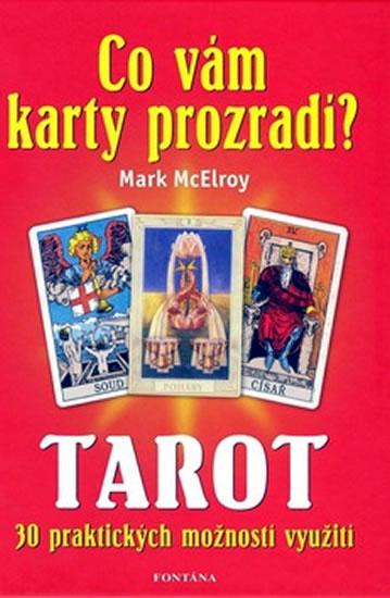 Co vám karty prozradí? - Tarot, 30 praktických využití - Mark McElroy