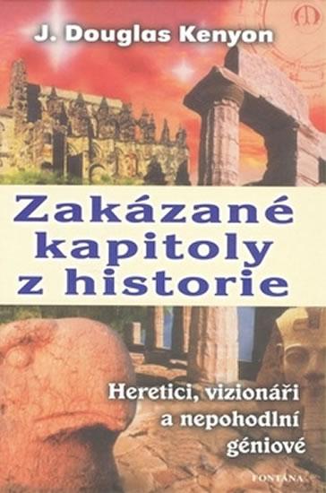 Zakázané kapitoly z historie Heretici, vizionáři a nepohodlní géniové - Douglas J. Kenyon