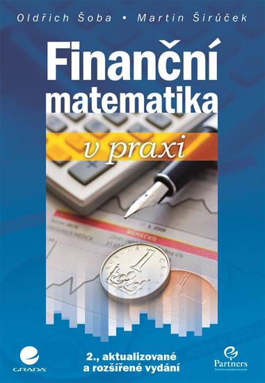 Finanční matematika v praxi - a kolektiv Oldřich Šoba