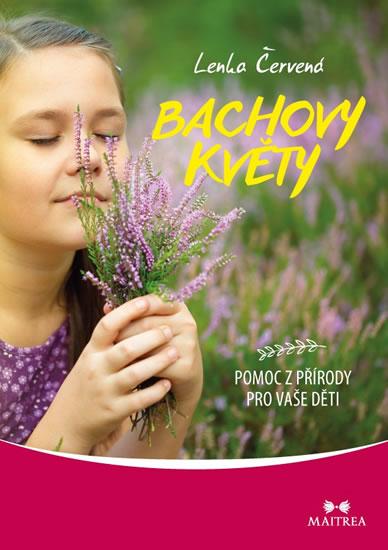 Bachovy květy - Pomoc z přírody pro vaše děti - Lenka Čerevená