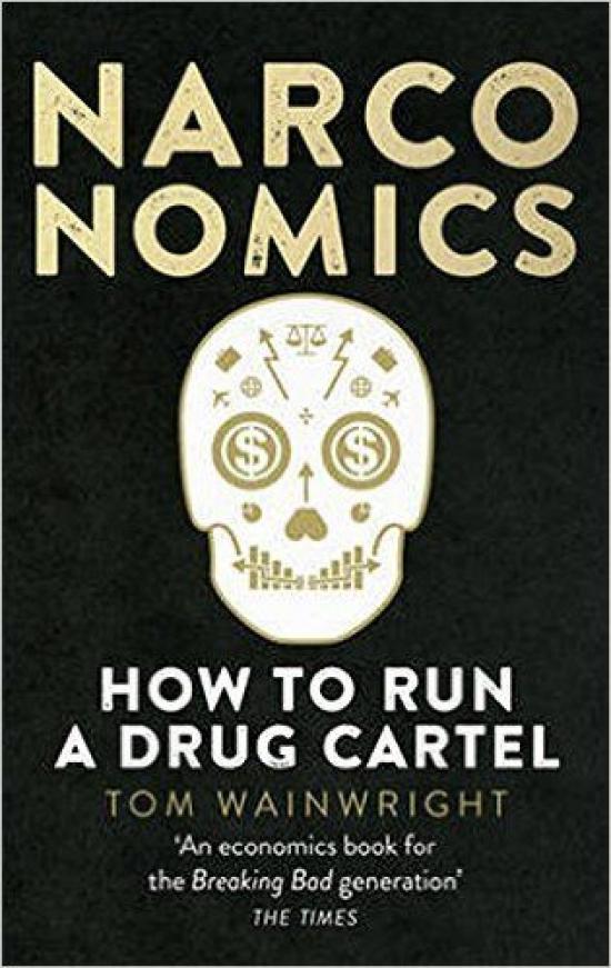 Narconomics : How to Run a Drug Cartel - Tom Wainwright