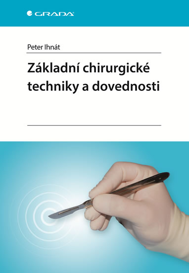 Základní chirurgické techniky a dovednosti - Peter Ihnát