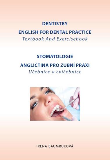 Stomatologie - Angličtina pro zubní praxi - učebnice a cvičebnice / Dentistry English for Dental practice - Textbook And Exercisebook - 3.vydání - Irena Baumruková