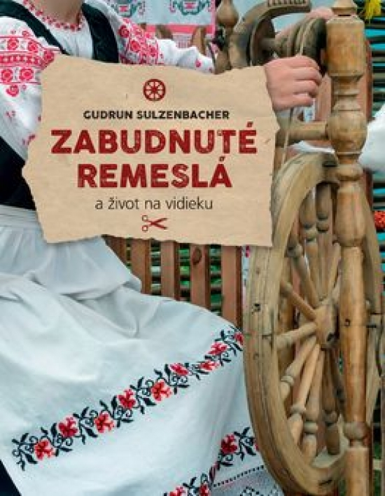 Zabudnuté remeslá a život na vidieku - Gudrun Sulzenbacher