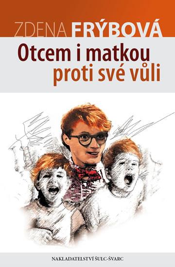Otcem i matkou proti své vůli - 5.vydání - Zdena Frýbová