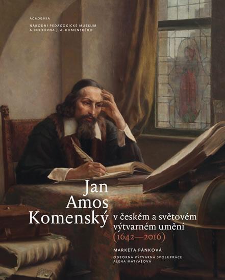 Jan Amos Komenský v českém a světovém výtvarném umění (1642-2016) - Markéta Pánková a kolektiv