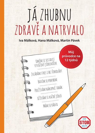 Já zhubnu zdravě a natrvalo - Můj průvodce na 12 týdnů - Iva Málková, Hana Málková, Martin Pávek