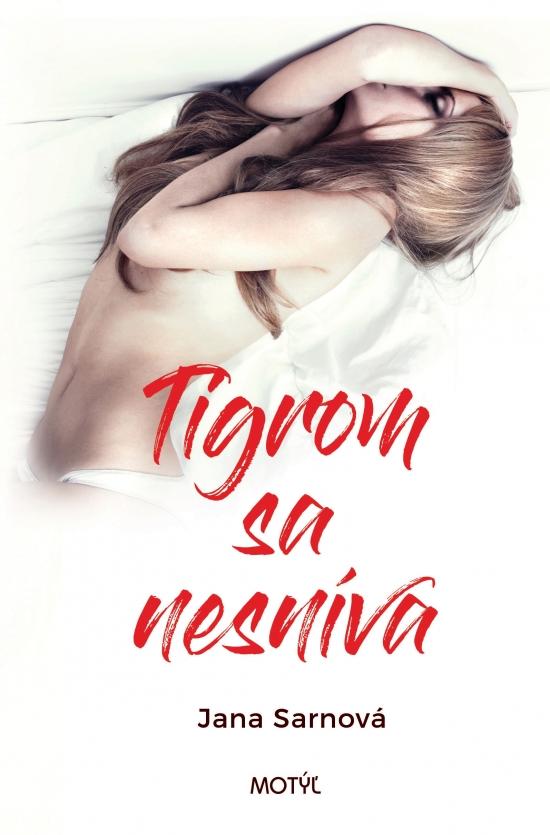 Tigrom sa nesníva - Jana Sarnová