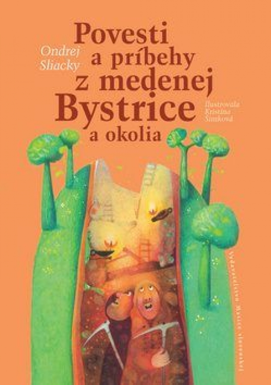 Povesti a príbehy z medenej Bystrice - Katarína Šimková,Ondrej Sliacky