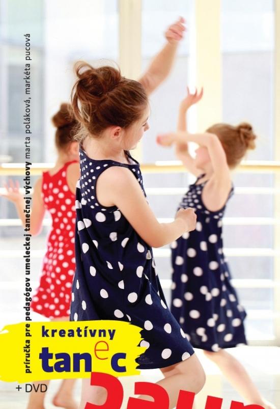 Kreatívny tanec pre deti a mládež+ DVD - Marta Poláková, Markéta Pucová
