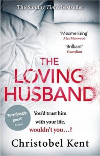 The Loving Husband : You´d Trust Him with Your Life, Wouldn´t You...? - Christobel Kent