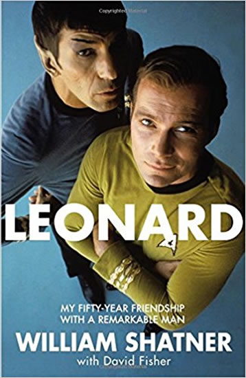 Leonard : My Fifty-Year Friendship with a Remarkable Man - William Shatner