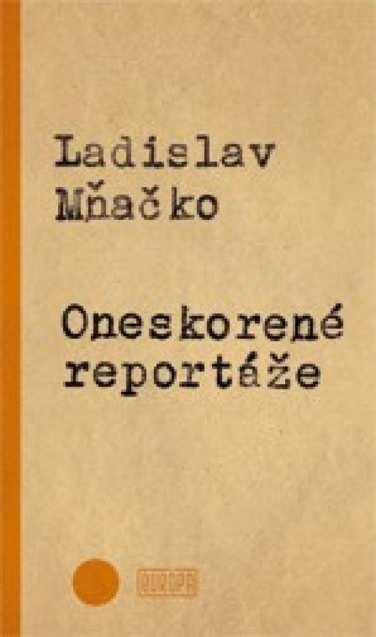 Oneskorené reportáže - Ladislav Mňačko