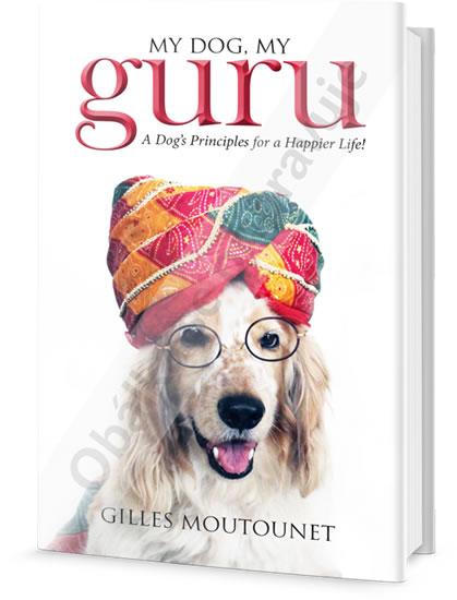 Můj pes můj guru - Gilles Moutounet